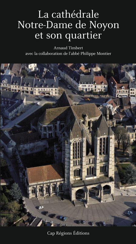 Livre La Cathédrale Notre-Dame de Noyon et son Quartier